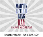 martin luther king day. i have...   Shutterstock .eps vector #551526769