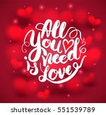 all you need is love lettering... | Shutterstock .eps vector #551539789