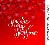 you are my sunshine handwritten ... | Shutterstock . vector #551789641