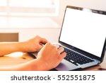 man's hands using laptop with... | Shutterstock . vector #552551875