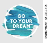 go to your dream. motivation... | Shutterstock .eps vector #553818415