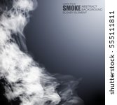 fog or smoke gray special... | Shutterstock .eps vector #555111811
