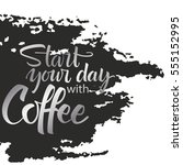 start your day with coffee... | Shutterstock .eps vector #555152995