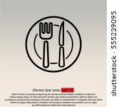 web line icon. cutlery  plate   ... | Shutterstock .eps vector #555239095