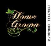 home grown. vintage... | Shutterstock .eps vector #555875887