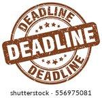 deadline. stamp. brown round... | Shutterstock .eps vector #556975081