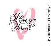 i love you forever handwritten... | Shutterstock . vector #557078437
