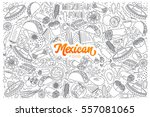 hand drawn set of mexican food... | Shutterstock .eps vector #557081065