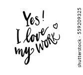 inscription i love my work.... | Shutterstock .eps vector #559209325