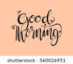 good morning. hand lettered... | Shutterstock .eps vector #560026951