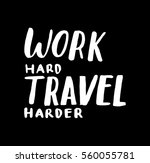 work hard travel harder. hand... | Shutterstock .eps vector #560055781
