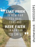 Small photo of Powerful, Inspiration Quote - Take Pride in how far you have come and Have Faith in how far you can go.