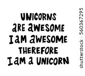 unicorns are awesome  i am... | Shutterstock .eps vector #560367295