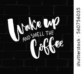 wake up and smell the coffee.... | Shutterstock .eps vector #560756035