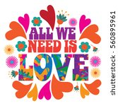 All we need is love in psychedelic typography in 1960s style with hearts and flowers. Uplifting message of love for Valentines Day.