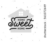home sweet home typography.... | Shutterstock .eps vector #561072649