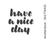 have a nice day hand lettering... | Shutterstock .eps vector #561776431