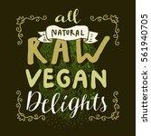 all natural raw vegan delights. ... | Shutterstock .eps vector #561940705