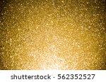 golden glitter texture... | Shutterstock . vector #562352527