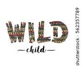 wild child. inspirational quote ... | Shutterstock .eps vector #562357789