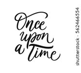once upon a time. vector hand... | Shutterstock .eps vector #562466554