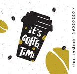it's coffee time. lettering... | Shutterstock .eps vector #563020027