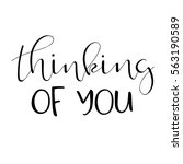 thinking of you. hand lettered... | Shutterstock .eps vector #563190589
