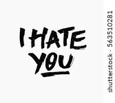 i hate you. ink hand lettering. ... | Shutterstock .eps vector #563510281