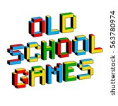 old school games text in style... | Shutterstock .eps vector #563780974