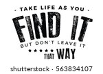 Take Life As You Find It  But...