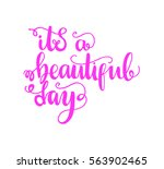 it is a beautiful day. hand... | Shutterstock .eps vector #563902465