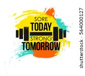 sore today strong tomorrow... | Shutterstock .eps vector #564000127