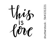 this is love. hand drawn... | Shutterstock .eps vector #564131221