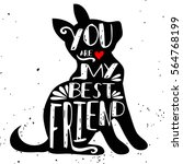 Stock vector hand drawn hipster typographic poster with dog silhouette and phrase you are my best friend 564768199