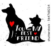 Stock vector typographic poster with cat and dog silhouette you are my best friend inspirational illustration 564768214