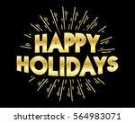 happy holidays golden lettering ... | Shutterstock .eps vector #564983071