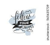 follow your dreams handwritten... | Shutterstock .eps vector #565635739