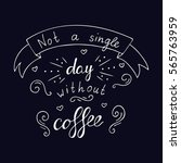 not a single day without coffee.... | Shutterstock .eps vector #565763959