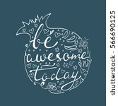 be awesome today. hand drawn... | Shutterstock .eps vector #566690125