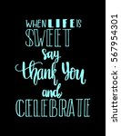 when life is sweet say thank... | Shutterstock .eps vector #567954301