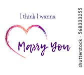 i think i wanna marry you ... | Shutterstock .eps vector #568333255