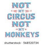 not my circus not my monkeys...   Shutterstock .eps vector #568520734