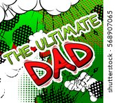 the ultimate dad   comic book...   Shutterstock .eps vector #568907065