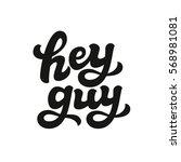 hey guy. hand lettering... | Shutterstock .eps vector #568981081