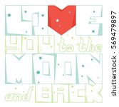 love you to the moon and back.... | Shutterstock .eps vector #569479897