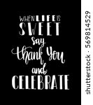 when life is sweet say thank... | Shutterstock .eps vector #569814529