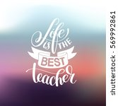 life is the best teacher hand... | Shutterstock . vector #569992861