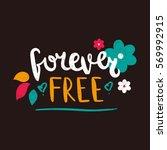 forever free. flowers. bright... | Shutterstock .eps vector #569992915