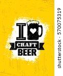 i love craft beer. creative... | Shutterstock .eps vector #570075319