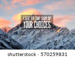 Small photo of Motivational and inspiration quotes with phrase life is the sum of you choices